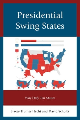 Book Presidential Swing States: Why Only Ten Matter by David Schultz