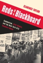 Reds at the Blackboard: Communism, Civil Rights, and the New York City Teachers Union by Clarence Taylor
