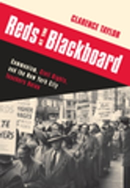Book Reds at the Blackboard: Communism, Civil Rights, and the New York City Teachers Union by Clarence Taylor