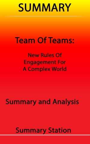 Team of Teams: New Rules of Engagement for A Complex World   Summary by Summary Station
