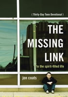 The Missing Link: 30 Day Teen Devotional by Jon Coats