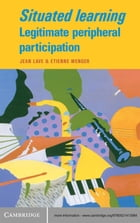 Situated Learning: Legitimate Peripheral Participation