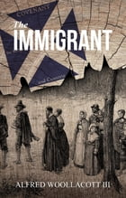 The Immigrant: One from My Four Legged Stool by III Alfred Woollacott