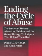 Ending The Cycle Of Abuse: The Stories Of Women Abused As Children & The Group Therapy Techniques…