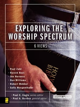 Book Exploring the Worship Spectrum: 6 Views by Paul E. Engle
