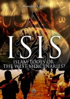 ISIS: ISLAM TOOLS OR THE WEST MERCENARIES by Rossana Carne