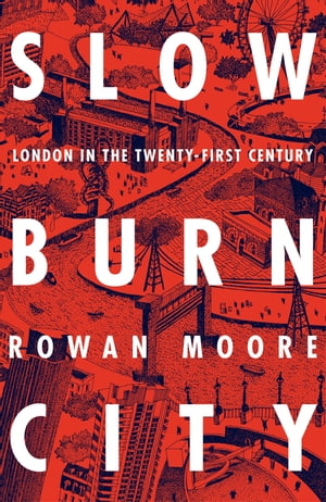 Slow Burn City London in the Twenty-First Century