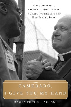 Camerado,  I Give You My Hand How a Powerful Lawyer-Turned-Priest Is Changing the Lives of Men Behind Bars