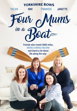 Book Four Mums in a Boat: Friends who rowed 3000 miles, broke a world record and learnt a lot about life… by Janette Benaddi