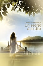 Un secret à te dire (Harlequin Prélud') by Carrie Alexander