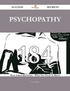 Psychopathy 184 Success Secrets - 184 Most Asked Questions On Psychopathy - What You Need To Know