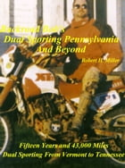 Motorcycle Dual Sporting (Vol. 1) Dual Sporting Pennsylvania and Beyond: Fifteen Years And 43,000 Miles Dual Sporting From Vermont To Tennessee by Robert Miller