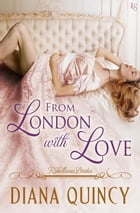 From London with Love: Rebellious Brides by Diana Quincy