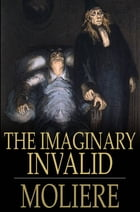 The Imaginary Invalid: Le Malade Imaginaire by Moliere