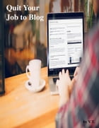Quit Your Job to Blog by V.T.