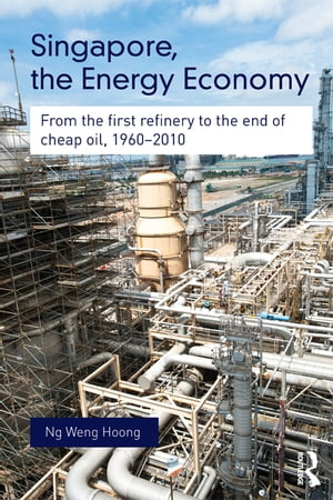 Singapore,  the Energy Economy From The First Refinery To The End Of Cheap Oil,  1960-2010