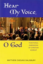 Hear My Voice, O God: Functional Dimensions of Christian Worship by Matthew Cheung Salisbury