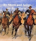 By Shore and Sedge, collection of stories by Bret Harte