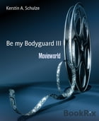 Be my Bodyguard III: Movieworld by Kerstin A. Schulze