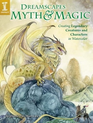 DreamScapes Myth & Magic: Create Legendary Creatures and Characters in Watercolor Create Legendary Creatures and Characters in Watercolor