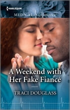 A Weekend with Her Fake Fiancé by Traci Douglass
