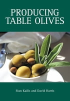 Producing Table Olives by Stan Kailis