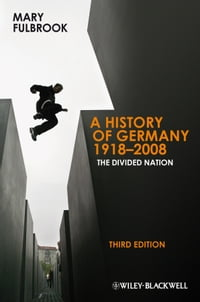 A History of Germany 1918 - 2008: The Divided Nation