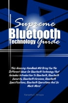 Supreme Bluetooth Technology Guide: This Amazing Handbook Will Bring You The Different Ideas On Bluetooth Technology That Includes Intro by Kenyetta E. Stroupe