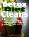 Detox Diet Cleans: The Safe Diet Plans Implementation for Detox Diet on Detox Diet Drinks and Detox Diet Foods! b4c60b5b-44ed-4116-8d51-085080bb2cfd