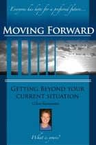 Moving Forward: Getting Beyond Your Current Situation by G. Ken Kremsreiter
