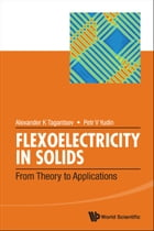 Flexoelectricity in Solids: From Theory to Applications by Alexander K Tagantsev