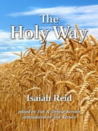The Holy Way: What It Is, How It Is, and How to Keep It by Isaiah Reid