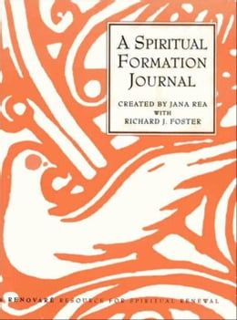 Book A Spiritual Formation Journal: A Renovare Resource for Spiritual Formation by Jana Rea
