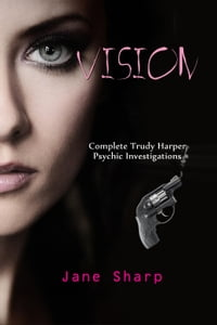 Vision: Complete Trudy Harper Psychic Investigations: Vision