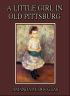 A Little Girl in Old Pittsburg by Amanda M. Douglas