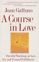 A Course in Love: A Self-Discovery Guide for Finding Your by Joan M. Gattuso