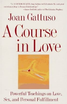 Book A Course in Love: A Self-Discovery Guide for Finding Your by Joan M. Gattuso