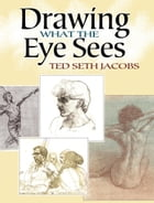 Drawing What the Eye Sees by Ted Seth Jacobs