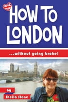 How to London: ... without going broke by Sheila Stone