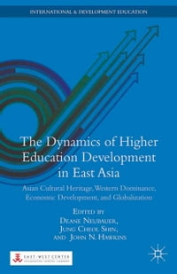 The Dynamics of Higher Education Development in East Asia: Asian Cultural Heritage, Western…