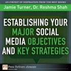 Establishing Your Major Social Media Objectives and Key Strategies