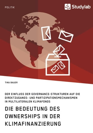 Die Bedeutung des Ownerships in der Klimafinanzierung: Der Einfluss der Governance-Strukturen auf die Direktzugangs- und Partizipationsmechanismen in multilateralen Klimafonds