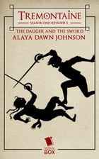The Dagger and the Sword (Tremontaine Season 1 Episode 5) by Alaya Dawn Johnson