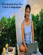 Profitable Pay Per Click Campaigns by V.T.