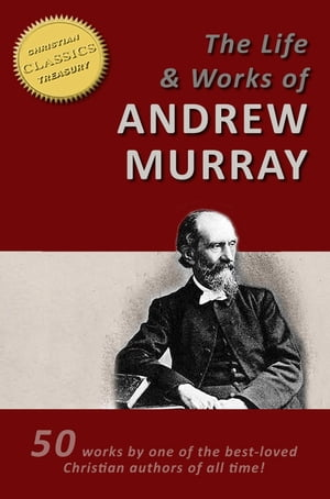 ANDREW MURRAY'S LIFE AND WORKS - 50 Titles - [Illustrated]