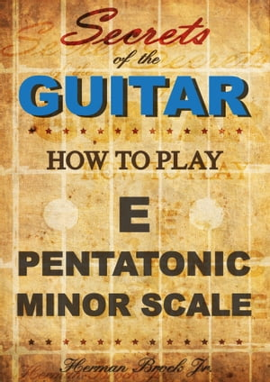 How to play the E pentatonic minor scale: Secrets of the Guitar by Herman Brock Jr