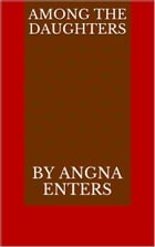 Among the Daughters by Angna Enters
