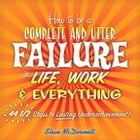How to Be a Complete and Utter Failure in Life, Work & Everything: 44 1/2 Steps to Lasting Underachievement: 44 1/2 Steps to Lasting Underachievement by Steve McDermott