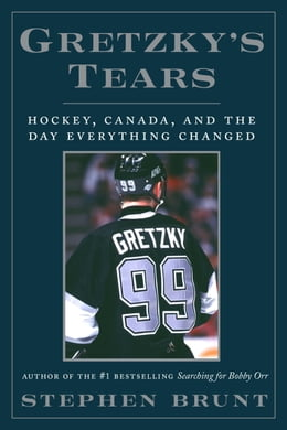 Book Gretzky's Tears: Hockey, Canada, and the Day Everything Changed by Stephen Brunt