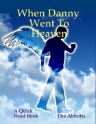 When Danny Went to Heaven - A Quick Read Book by The Abbotts